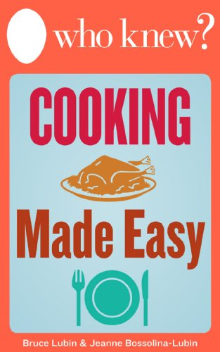Who Knew? Cooking Made Easy: The Best Tips and Tricks for Delicious Breakfasts, Lunches, and Family Dinners (and What to Do When You Mess It Up) (Who Knew Tips)