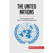 The United Nations: The Organisation at the Heart of International Diplomacy