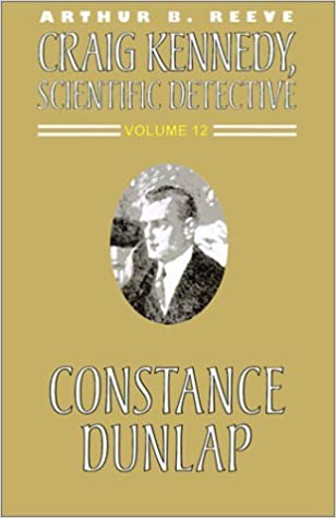 Constance Dunlap (Craig Kennedy, Scientific Detective (Paperback)) by Arthur B. Reeve (2000-09-01)