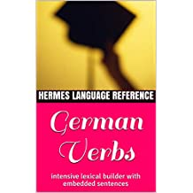 German Verbs: intensive lexical builder with embedded sentences (Hermes Language Reference Book 12)