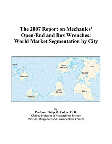 The 2007 Report on Mechanics' Open-End and Box Wrenches: World Market Segmentation by City - Parker Wrench