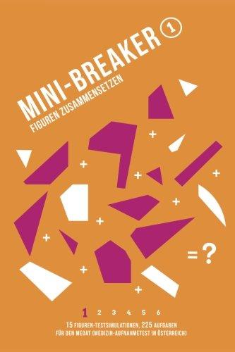 Mini-Breaker 16, Band 1: Figuren Zusammensetzen: 15 Figuren-Testsimulationen (225 Aufgaben) für den Medizin-Aufnahmetest (MedAT) (Mini-Breaker, MedAT Vorbereitung Buchreihe)