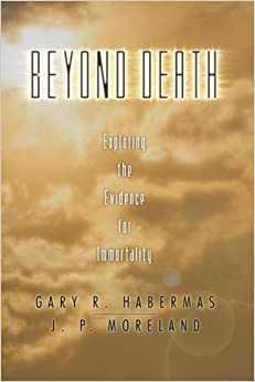 Beyond Death: Exploring the Evidence for Immortality by Gary Habermas (2004-01-29)