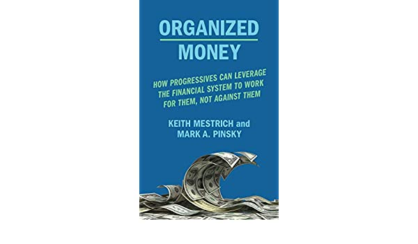 Organized Money: How Progressives Can Leverage the Financial ...