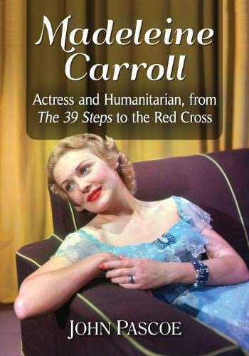 Madeleine Carroll: Actress and Humanitarian, from The 39 Steps to the Red Cross