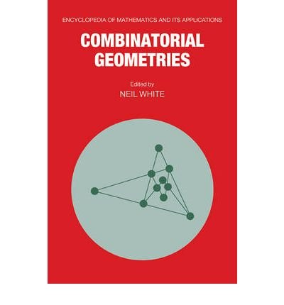 [ Combinatorial Geometries[ COMBINATORIAL GEOMETRIES ] By White, Neil ( Author )Dec-17-2009 Paperback By White, Neil ( Author ) Paperback 2009 ]