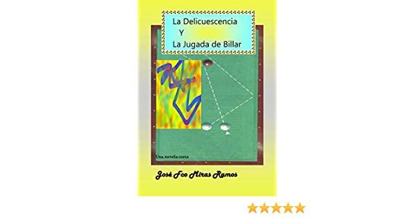 La Delicuescencia y la Jugada de Billar eBook: Miras Ramos, Jose Francisco: Amazon.es: Tienda Kindle
