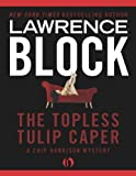 Front cover for the book The Topless Tulip Caper by Lawrence Block