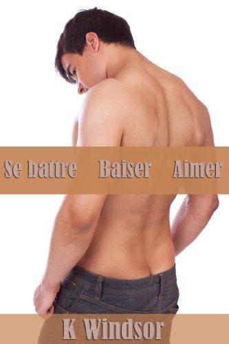 Se battre, Baiser, Aimer: Une fantaisie érotique gay (French Edition)