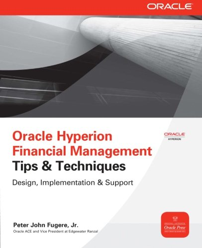 Oracle Hyperion Financial Management Tips And Techniques: Design, Implementation & Support (Oracle Press)