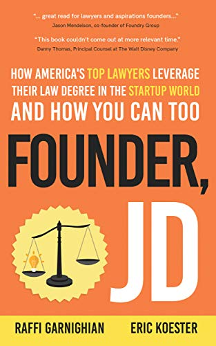Book Cover of Raffi Garnighian, Eric Koester - Founder, JD: How America's Top Lawyers Leverage their Law Degree in the Startup World and How You Can Too