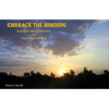Embrace The Morning - Rosary Meditations To Calm The Storm