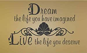 Dream the life you have imagined, Live the life you deserve - Vinyl Wall Art Lettering Words