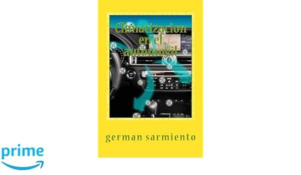 Climatizacion en el automovil: Como funciona? , Aprenda a repararlo: Amazon.es: german sarmiento: Libros