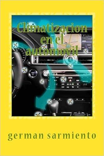 Climatizacion en el automovil: Como funciona?, Aprenda a repararlo (Spanish Edition): german sarmiento: 9781515164333: Amazon.com: Books