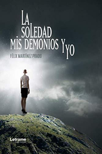 La soledad, mis demonios y yo: 01 (Memorias) por Félix Martínez Prado