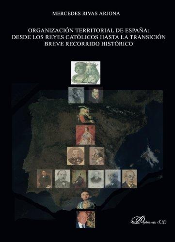 Organización territorial de España. Desde los reyes católicos hasta la transición. Breve recorrido histórico.: Amazon.es: Rivas Arjona, Mercedes: Libros