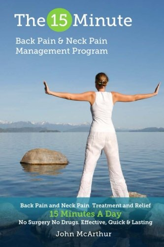 The 15 Minute Back Pain and Neck Pain Management Program: Back Pain and Neck Pain Treatment and Relief 15 Minutes a Day