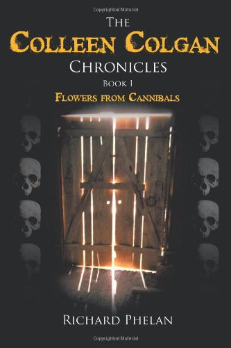 Read Online The Colleen Colgan Chronicles, Book I: Flowers from Cannibals pdf