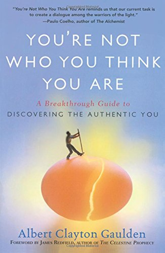 You're Not Who You Think You Are: A Breakthrough Guide to Discovering the Authentic You pdf