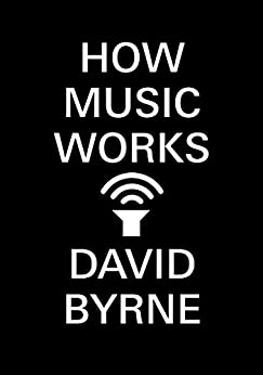 How Music Works by [Byrne, David]