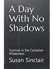 A Day With No Shadows: Survival in the Canadian Wilderness