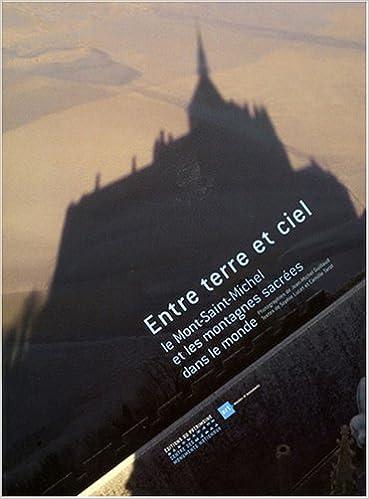Livre gratuits en ligne ENTRE TERRE ET CIEL. Le Mont-Saint-Michel et les montagnes sacrées dans le monde epub, pdf