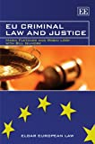EU Criminal Law and Justice, Maria Fletcher and Robin Loof, 1845426975