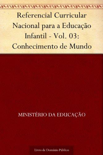 Referencial Curricular Nacional para a Educação Infantil - Vol. 03: Conhecimento de Mundo