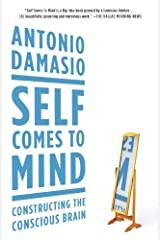 Self Comes to Mind: Constructing the Conscious Brain Kindle Edition