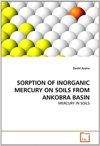 SORPTION OF INORGANIC MERCURY ON SOILS FROM ANKOBRA BASIN: MERCURY IN SOILS by David Azanu (2011-05-25)