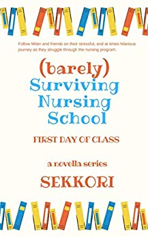 (Barely) Surviving Nursing School: First Day of Class by [Sekkori]