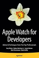 Apple Watch for Developers: Advice & Techniques from Five Top Professionals Front Cover