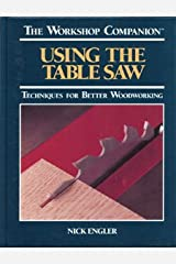 Using the Table Saw: Techniques for Better Woodworking (The Workshop Companion) Hardcover