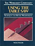 img - for Using the Table Saw: Techniques for Better Woodworking (The Workshop Companion) book / textbook / text book