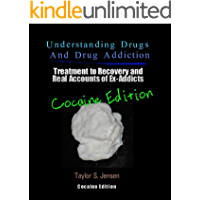 Cocaine: Understanding Drugs and Drug Addiction (Treatment to Recovery and Real Accounts of Ex-Addicts / Volume IV – Cocaine Edition Book 4)