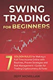 Swing Trading for Beginners: 7 Golden Rules for Making a Full-Time Income Online with Routines, Proven Strategies and Risk Management + Guides for Trading Cryptocurrency & Forex