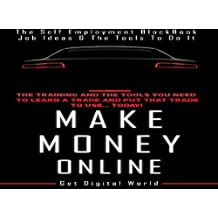 Make Money Online: The Self Employment Blackbook.: The Training And The Tools