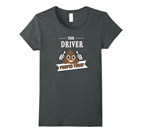 Womens Driver pooped today gift motorist taxi cab bus drive t shirt Small Dark Heather