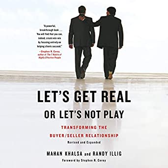 Lets Get Real or Lets Not Play Transforming the Buyer//Seller Relationship