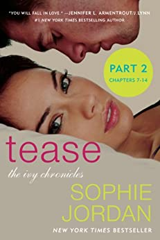 Tease (Part Two: Chapters 7 - 14): The Ivy Chronicles by [Jordan, Sophie]