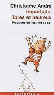 Imparfaits, libres et heureux : pratiques de l'estime de soi, André, Christophe