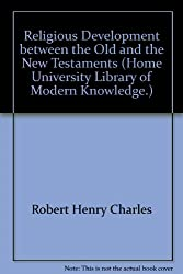 Religious Development between the Old and the New Testaments (Home University Library of Modern Knowledge.)