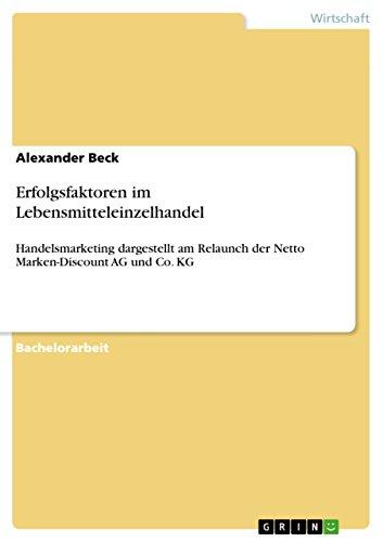 Erfolgsfaktoren im Lebensmitteleinzelhandel: Handelsmarketing dargestellt am Relaunch der Netto Marken-Discount AG und Co. KG (German Edition) (Co-marken)