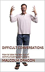 Difficult Conversations: How to take the fear out of communicating with others (English Edition)