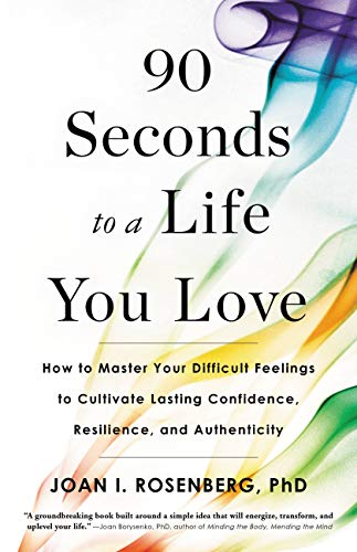 90 Seconds to a Life You Love: How to Master Your Difficult Feelings to Cultivate Lasting Confidence, Resilience, and Authenticity (Closet Building)