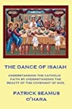 img - for [(The Dance of Isaiah : A Catholic Refutation of the Errors of Calvinism Regarding the Covenant of God)] [By (author) Patrick Seamus O'Hara] published on (October, 2011) book / textbook / text book