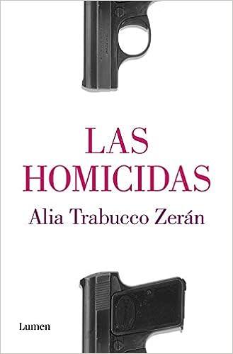 Las homicidas de Alia Trabucco Zeran