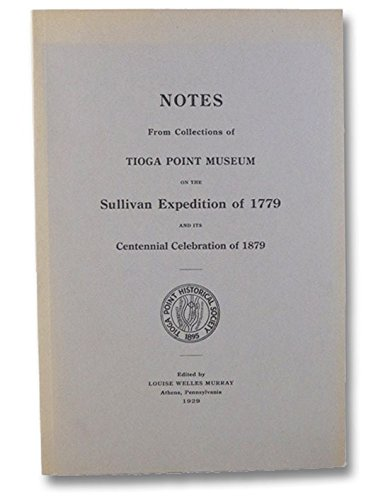 Notes from Craft Collection in Tioga Point Museum on the Sullivan Expedition of 1779 and Its Centennial Celebration of 1879, Including Order Book of General Sullivan Never Before Published