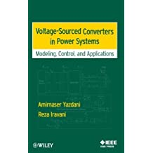 Voltage-Sourced Converters in Power Systems: Modeling, Control, and Applications by Yazdani, Amirnaser, Iravani, Reza (2010) Hardcover